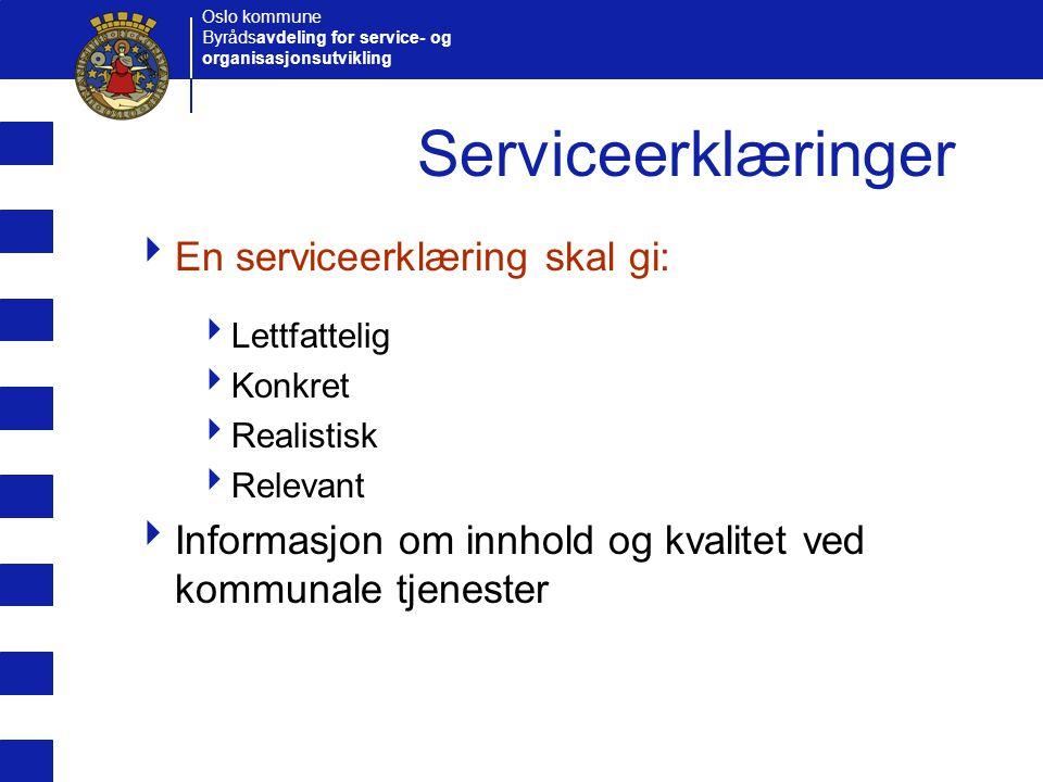 Oslo kommune Byrådsavdeling for service- og organisasjonsutvikling Serviceerklæringer  En serviceerklæring skal gi:  Lettfattelig  Konkret  Realis