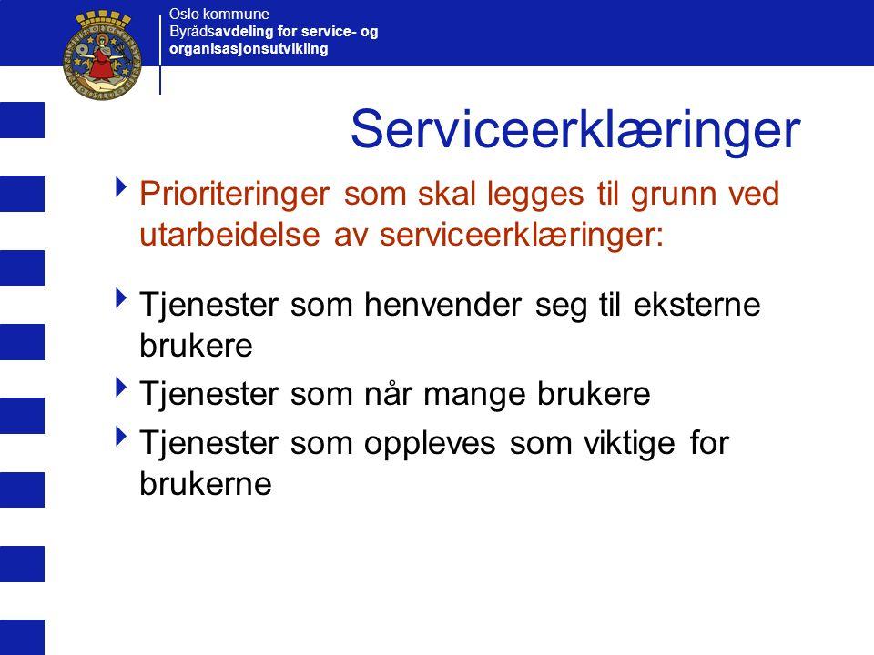 Oslo kommune Byrådsavdeling for service- og organisasjonsutvikling Serviceerklæringer  Prioriteringer som skal legges til grunn ved utarbeidelse av s
