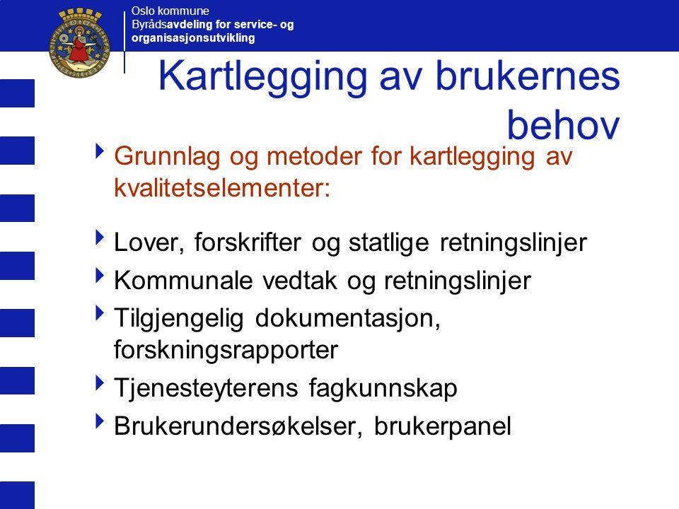 Oslo kommune Byrådsavdeling for service- og organisasjonsutvikling Kartlegging av brukernes behov  Grunnlag og metoder for kartlegging av kvalitetsel