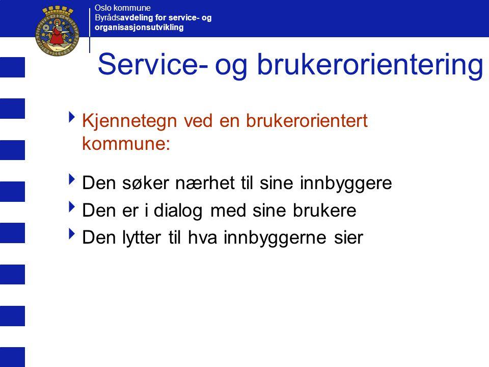 Oslo kommune Byrådsavdeling for service- og organisasjonsutvikling Service- og brukerorientering  Kjennetegn ved en brukerorientert kommune:  Den sø