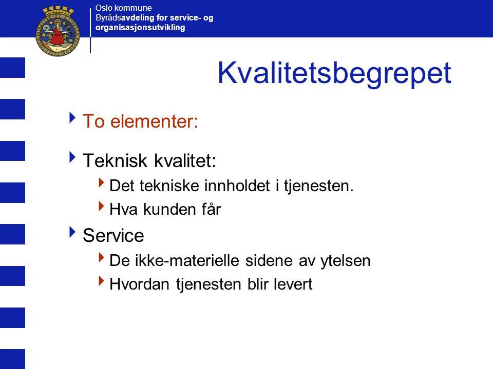 Oslo kommune Byrådsavdeling for service- og organisasjonsutvikling Kvalitetsbegrepet  To elementer:  Teknisk kvalitet:  Det tekniske innholdet i tj