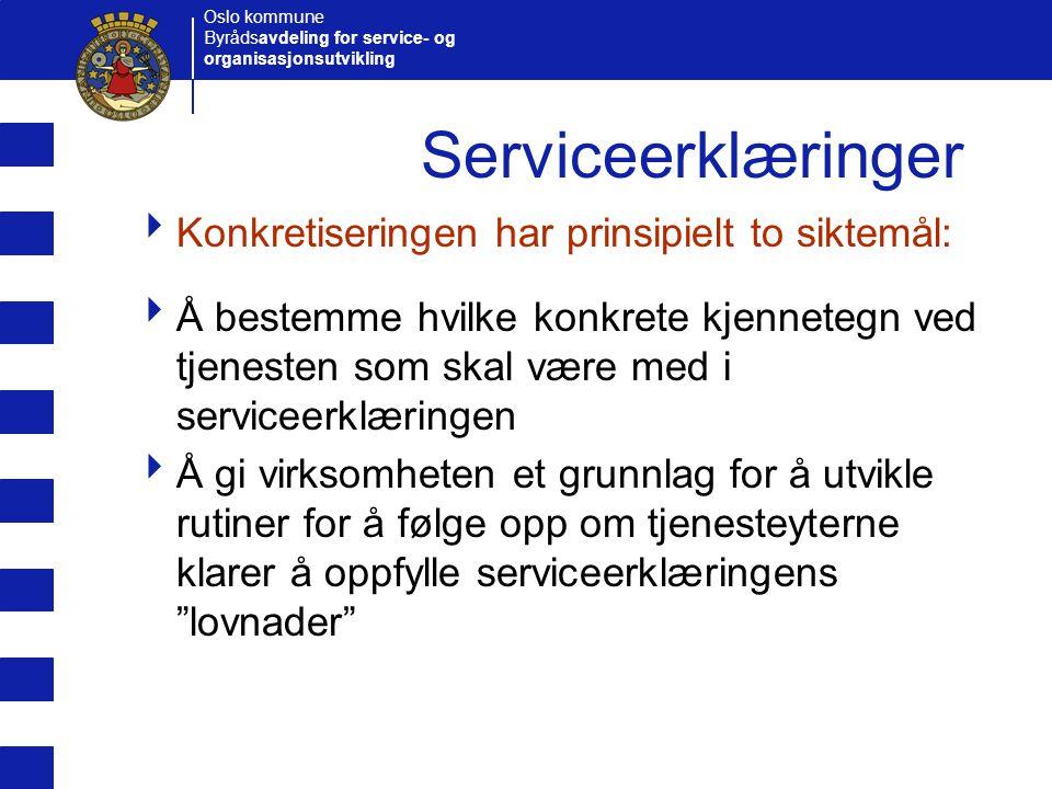 Oslo kommune Byrådsavdeling for service- og organisasjonsutvikling Serviceerklæringer  Konkretiseringen har prinsipielt to siktemål:  Å bestemme hvi