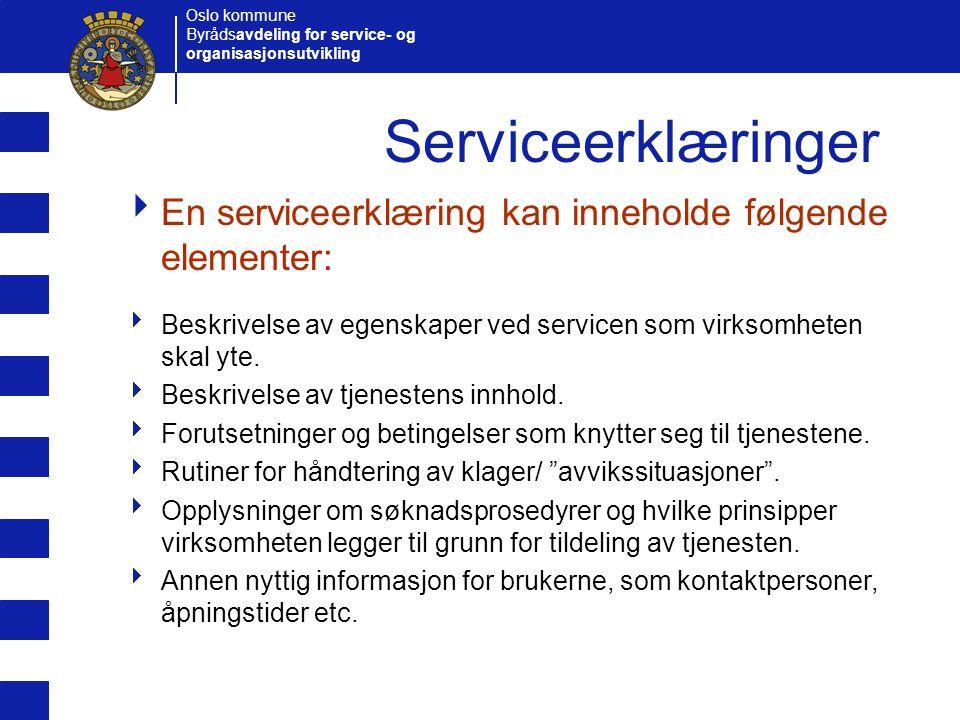 Oslo kommune Byrådsavdeling for service- og organisasjonsutvikling Serviceerklæringer  En serviceerklæring kan inneholde følgende elementer:  Beskri