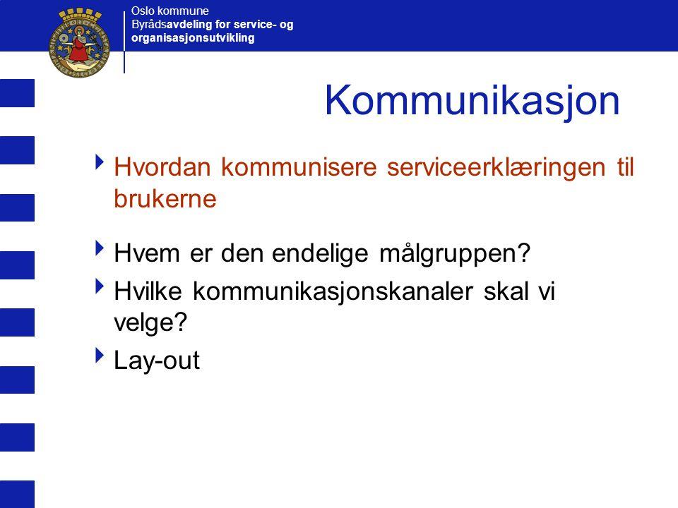 Oslo kommune Byrådsavdeling for service- og organisasjonsutvikling Kommunikasjon  Hvordan kommunisere serviceerklæringen til brukerne  Hvem er den e