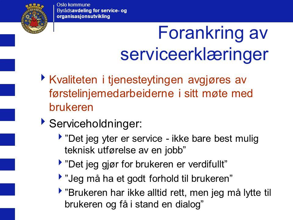 Oslo kommune Byrådsavdeling for service- og organisasjonsutvikling Forankring av serviceerklæringer  Kvaliteten i tjenesteytingen avgjøres av førstel