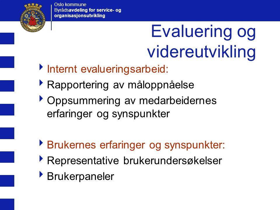 Oslo kommune Byrådsavdeling for service- og organisasjonsutvikling Evaluering og videreutvikling  Internt evalueringsarbeid:  Rapportering av målopp