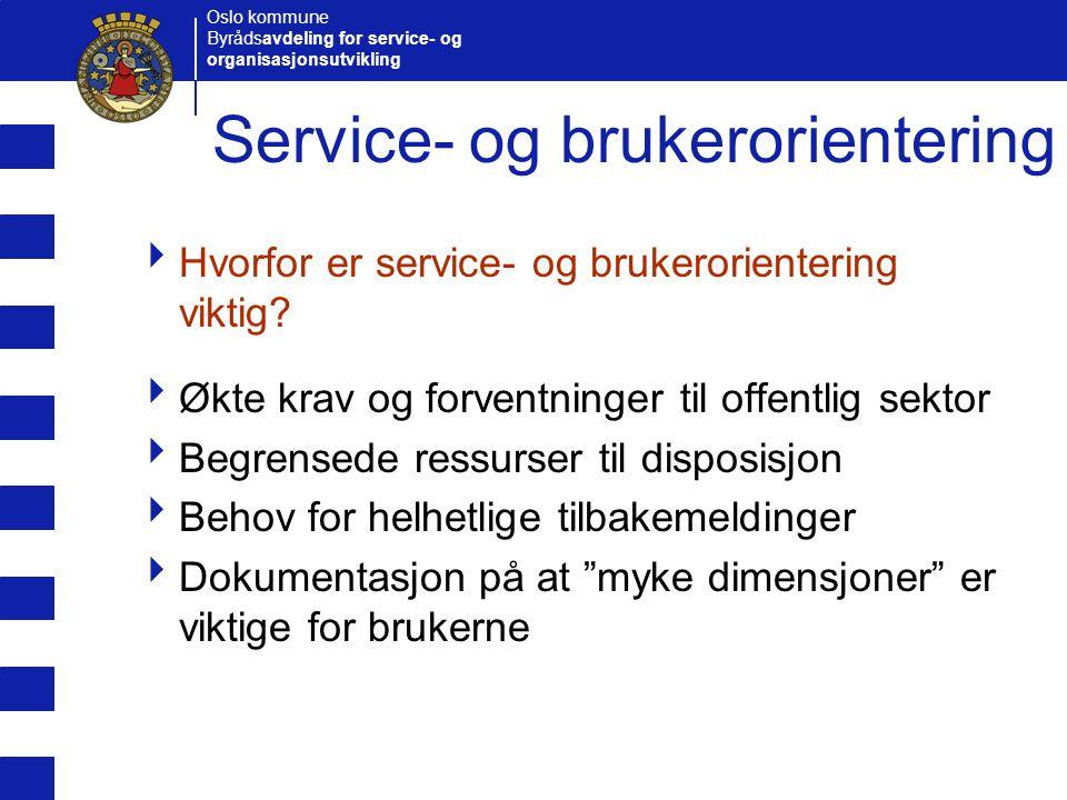 Oslo kommune Byrådsavdeling for service- og organisasjonsutvikling Service- og brukerorientering  Hvorfor er service- og brukerorientering viktig? 