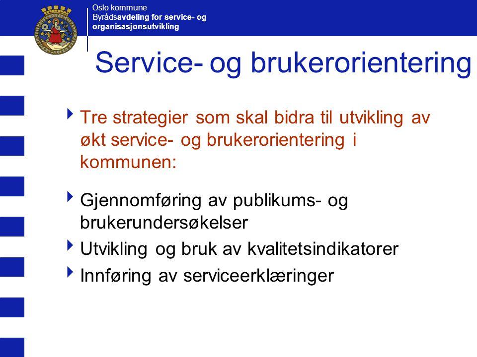 Oslo kommune Byrådsavdeling for service- og organisasjonsutvikling Tjenester og brukergrupper  Serviceerklæringen kan omfatte:  En bestemt tjeneste  Som tilbys en bestemt brukergruppe ABC 2 3 1 Brukergruppe Tjeneste