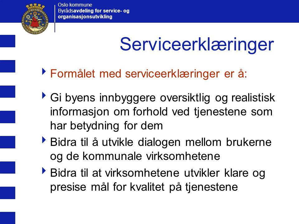 Oslo kommune Byrådsavdeling for service- og organisasjonsutvikling Tjenester og brukergrupper  Serviceerklæringen kan omfatte:  En bestemt tjeneste  Som tilbys ulike brukergrupper ABC 2 3 1 Brukergruppe Tjeneste