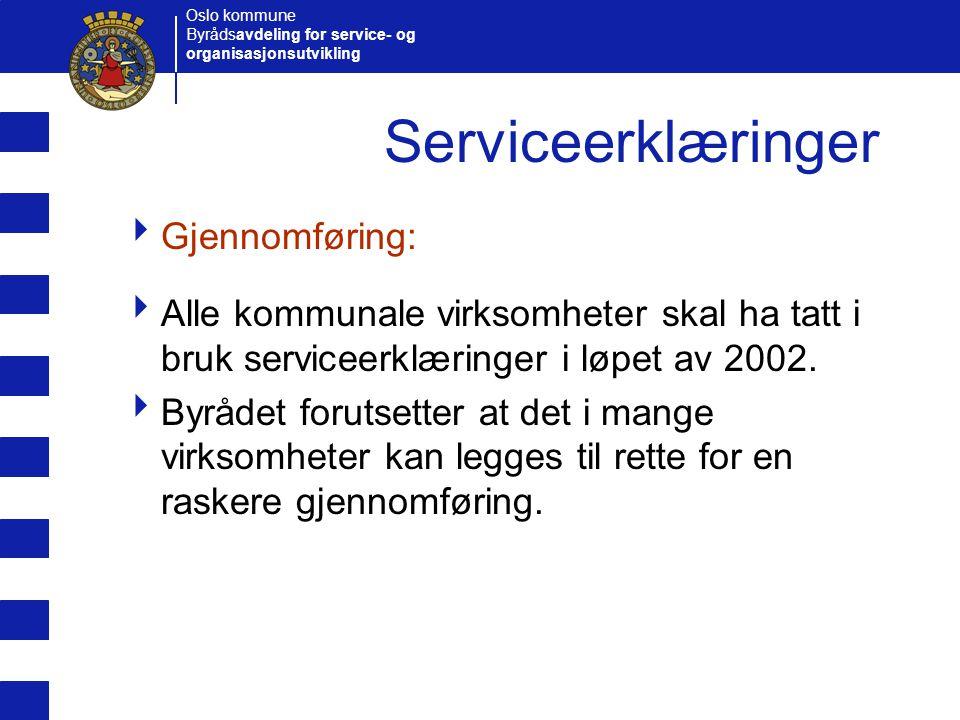 Oslo kommune Byrådsavdeling for service- og organisasjonsutvikling Tjenester og brukergrupper  Serviceerklæringen kan omfatte:  Flere tjenester (f.eks en tjenestekjede)  Overfor en bestemt brukergruppe ABC 2 3 1 Brukergruppe Tjeneste