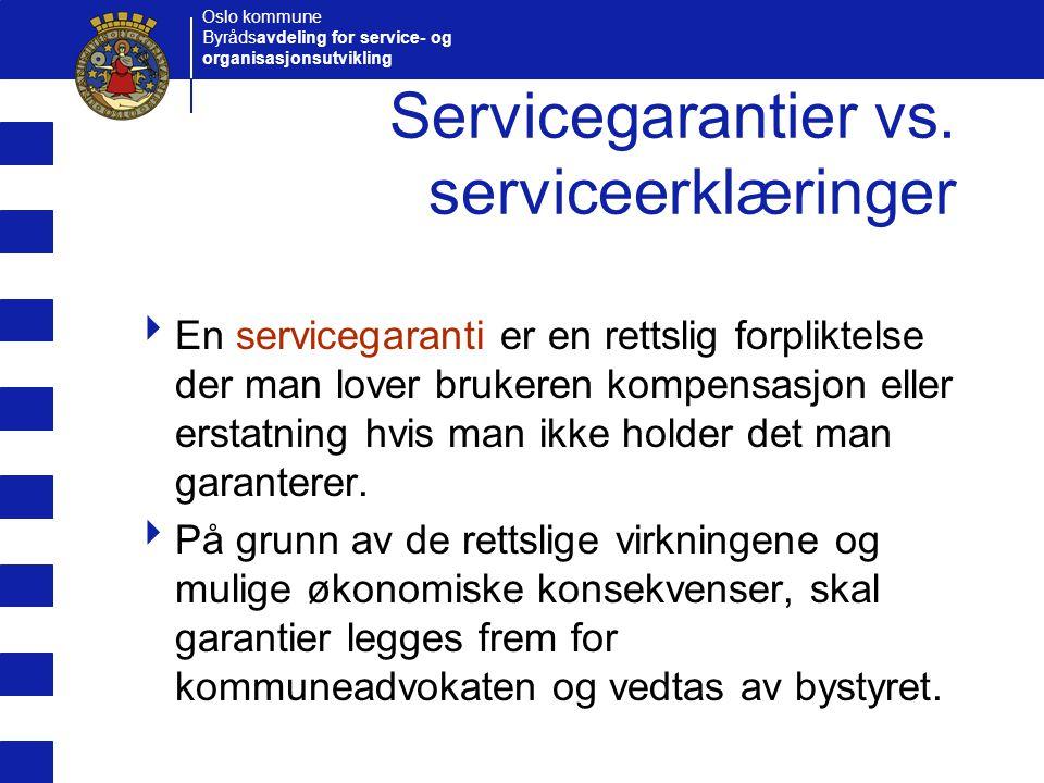 Oslo kommune Byrådsavdeling for service- og organisasjonsutvikling Servicegarantier vs. serviceerklæringer  En servicegaranti er en rettslig forplikt