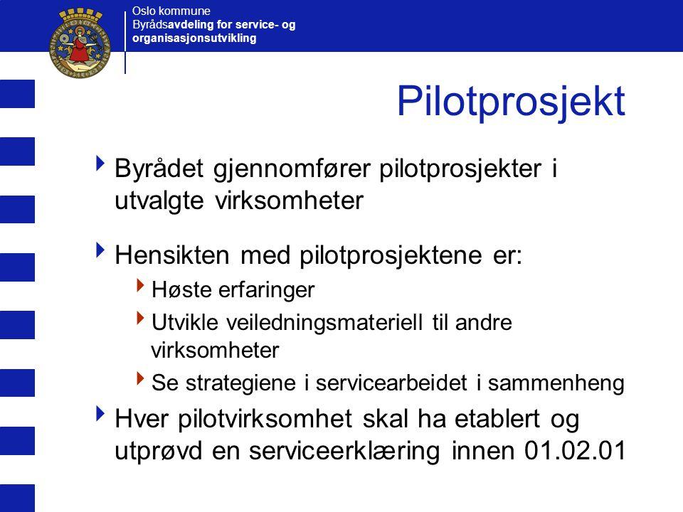 Oslo kommune Byrådsavdeling for service- og organisasjonsutvikling Pilotprosjekt  Forutsetninger for pilotprosjektet:  Felles metodisk tilnærming innenfor ulike tjenester, ulike sektorer og ulike brukergrupper  I hovedsak felles fremdriftsplan