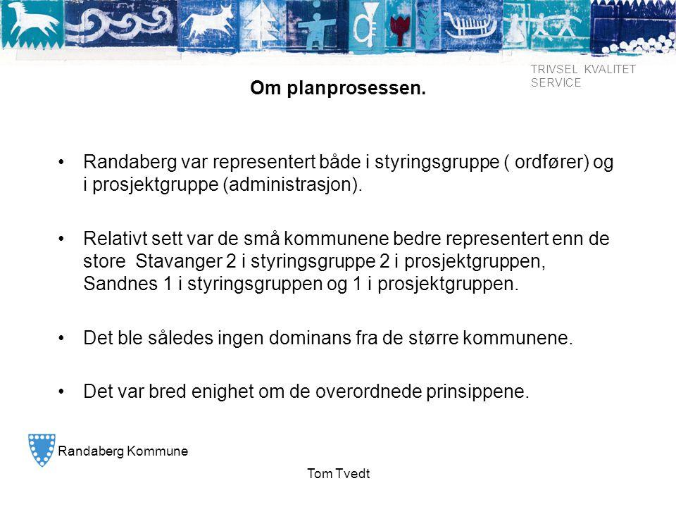 Randaberg Kommune TRIVSEL KVALITET SERVICE Tom Tvedt Om planprosessen. • Randaberg var representert både i styringsgruppe ( ordfører) og i prosjektgru