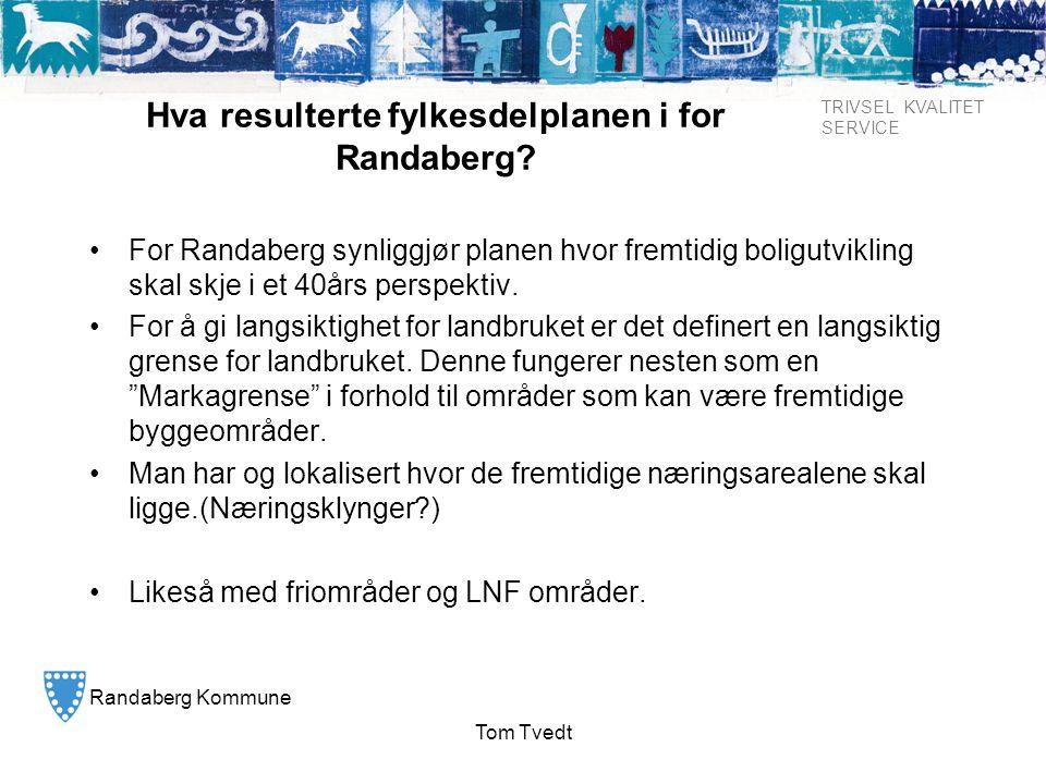 Randaberg Kommune TRIVSEL KVALITET SERVICE Tom Tvedt Hva resulterte fylkesdelplanen i for Randaberg? • For Randaberg synliggjør planen hvor fremtidig
