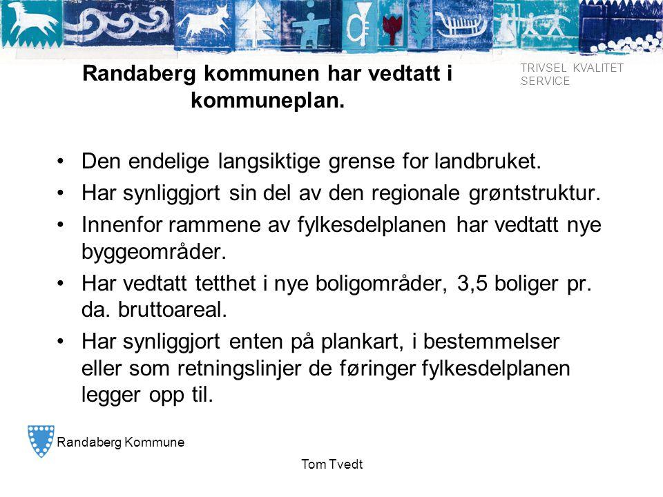 Randaberg Kommune TRIVSEL KVALITET SERVICE Tom Tvedt Randaberg kommunen har vedtatt i kommuneplan. •Den endelige langsiktige grense for landbruket. •H