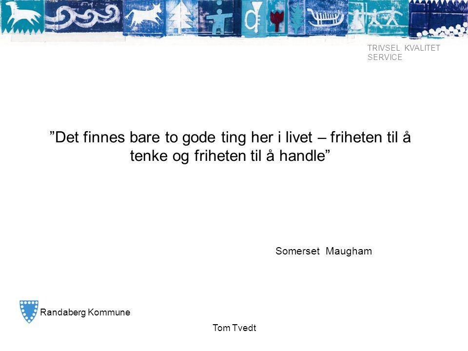 """Randaberg Kommune TRIVSEL KVALITET SERVICE Tom Tvedt """"Det finnes bare to gode ting her i livet – friheten til å tenke og friheten til å handle"""" Somers"""