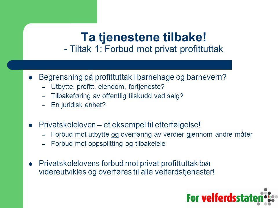 Ta tjenestene tilbake! - Tiltak 1: Forbud mot privat profittuttak  Begrensning på profittuttak i barnehage og barnevern? – Utbytte, profitt, eiendom,