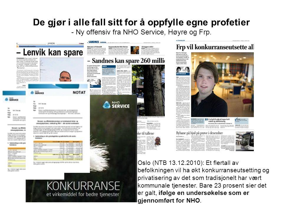 De gjør i alle fall sitt for å oppfylle egne profetier - Ny offensiv fra NHO Service, Høyre og Frp. Oslo (NTB 13.12.2010): Et flertall av befolkningen