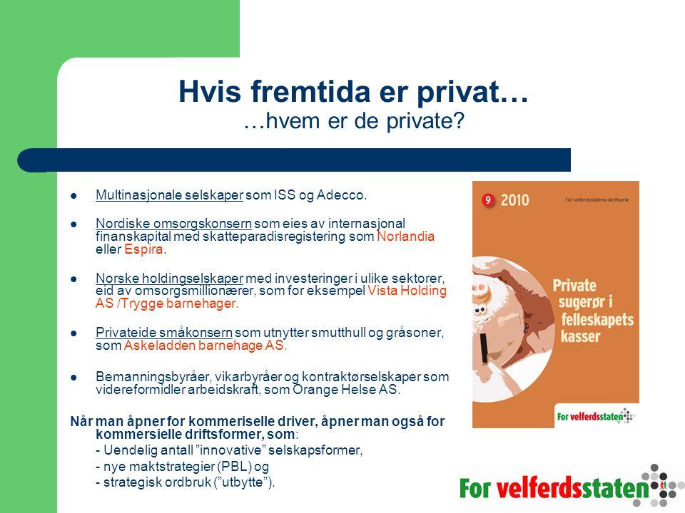 Hvis fremtida er privat… …hvem er de private?  Multinasjonale selskaper som ISS og Adecco.  Nordiske omsorgskonsern som eies av internasjonal finans