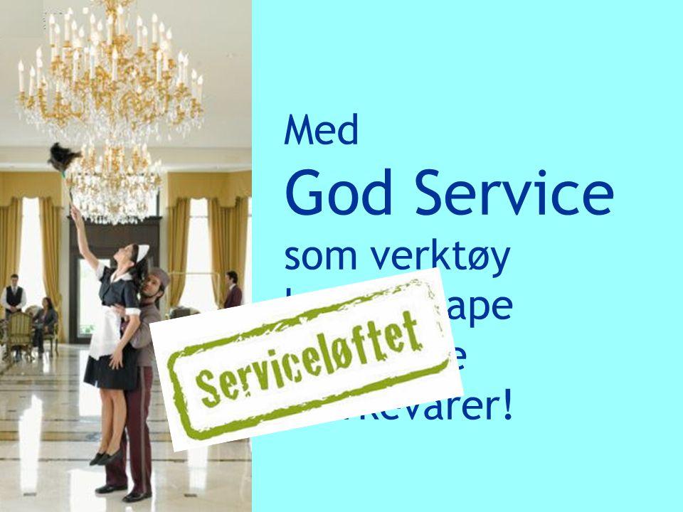 Med God Service som verktøy kan vi skape våre egne merkevarer!