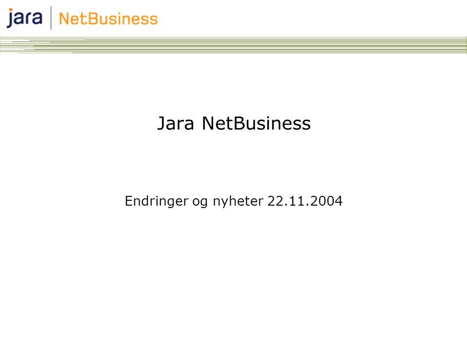 Jara NetBusiness Endringer og nyheter 22.11.2004