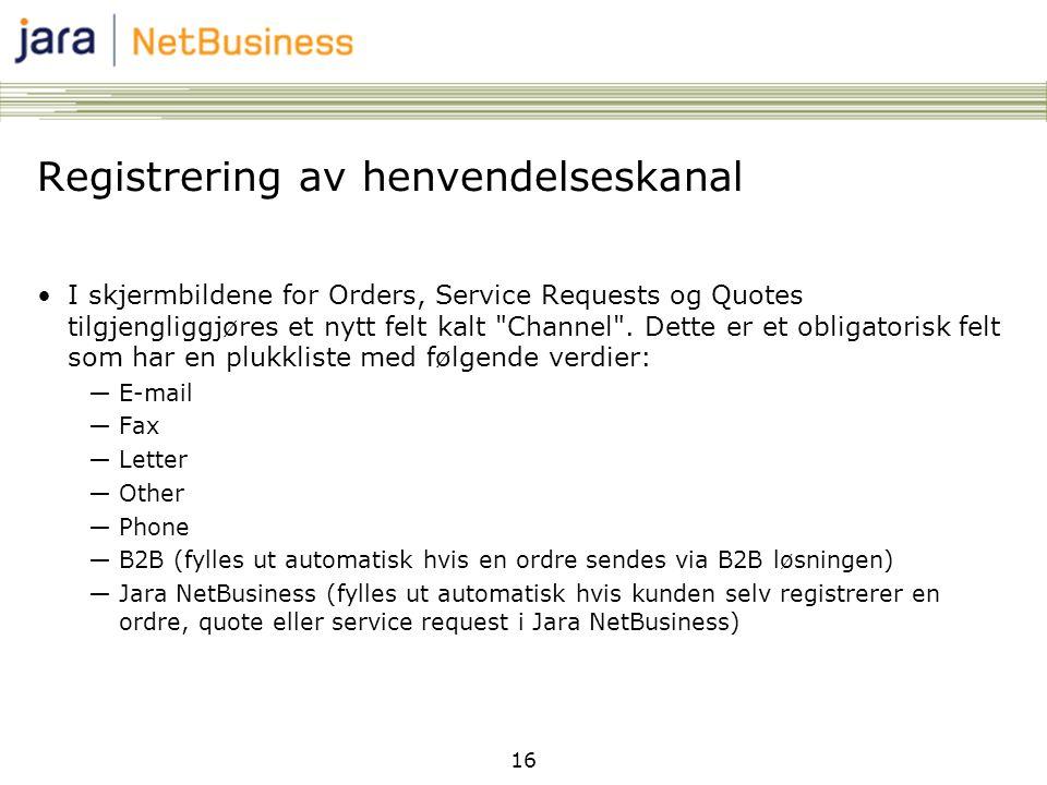 16 Registrering av henvendelseskanal •I skjermbildene for Orders, Service Requests og Quotes tilgjengliggjøres et nytt felt kalt Channel .