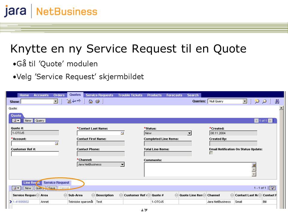 19 •Gå til 'Quote' modulen •Velg 'Service Request' skjermbildet Knytte en ny Service Request til en Quote