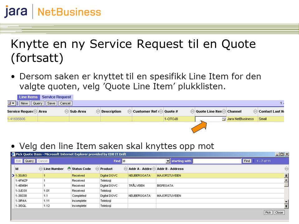 21 Knytte en ny Service Request til en Quote (fortsatt) •Dersom saken er knyttet til en spesifikk Line Item for den valgte quoten, velg 'Quote Line Item' plukklisten.