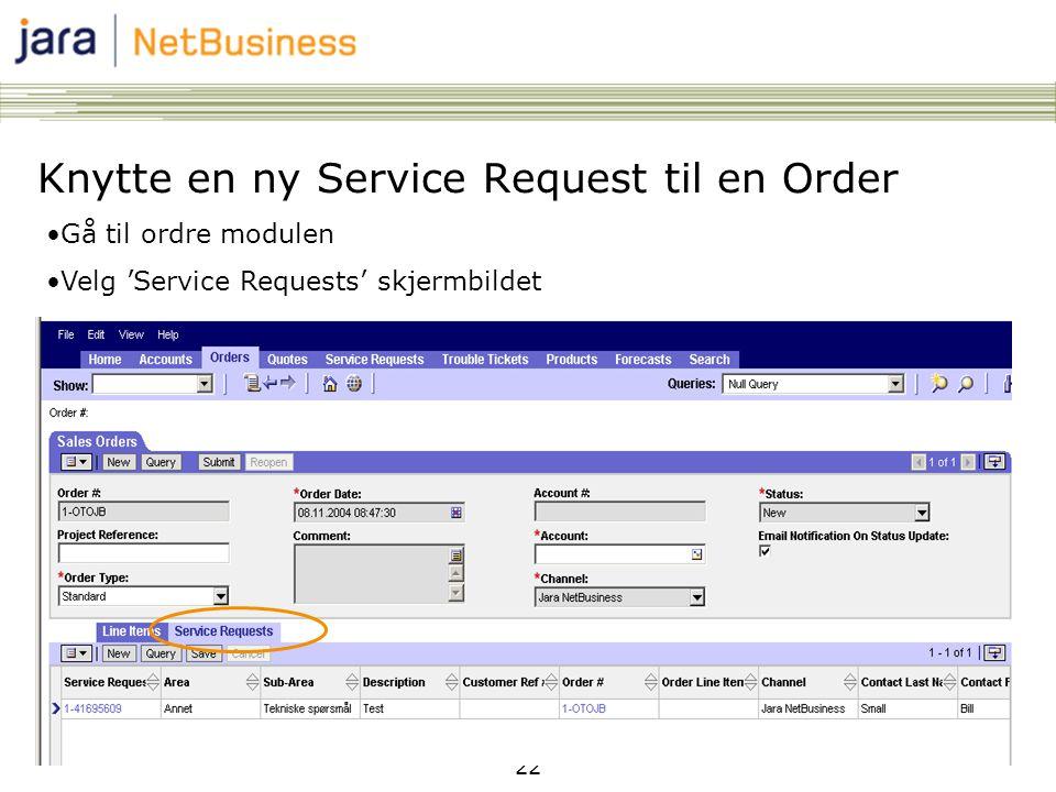 22 •Gå til ordre modulen •Velg 'Service Requests' skjermbildet Knytte en ny Service Request til en Order