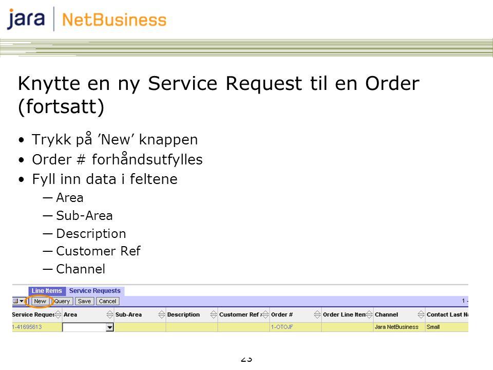 23 Knytte en ny Service Request til en Order (fortsatt) •Trykk på 'New' knappen •Order # forhåndsutfylles •Fyll inn data i feltene ―Area ―Sub-Area ―Description ―Customer Ref ―Channel