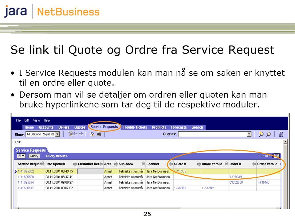 25 •I Service Requests modulen kan man nå se om saken er knyttet til en ordre eller quote.
