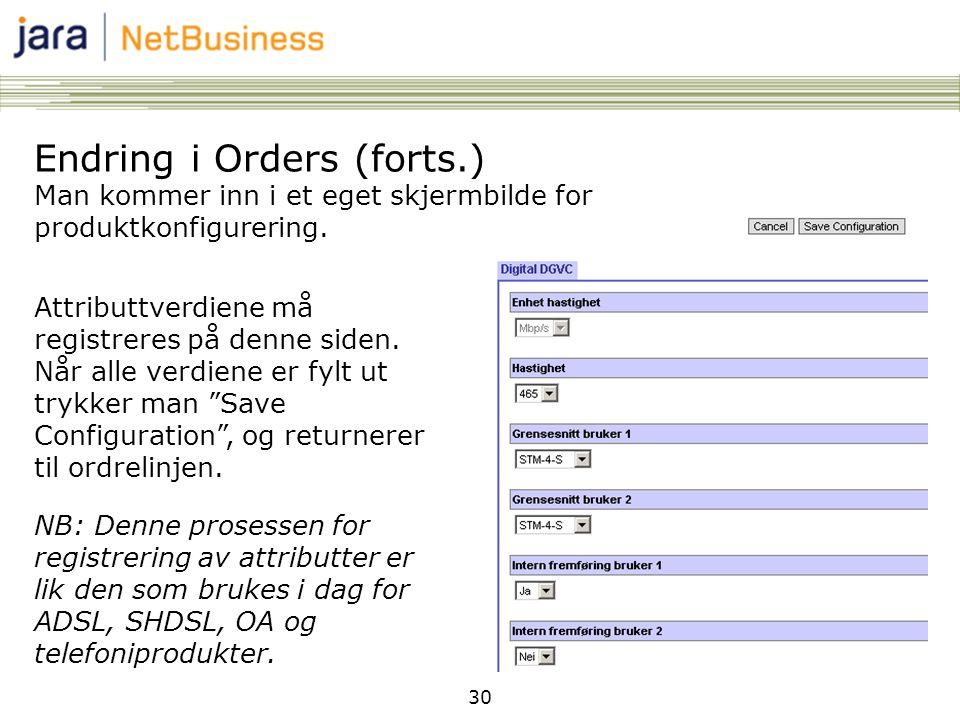 30 NB: Denne prosessen for registrering av attributter er lik den som brukes i dag for ADSL, SHDSL, OA og telefoniprodukter.