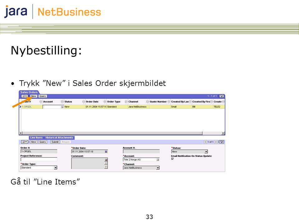 33 Nybestilling: •Trykk New i Sales Order skjermbildet Gå til Line Items