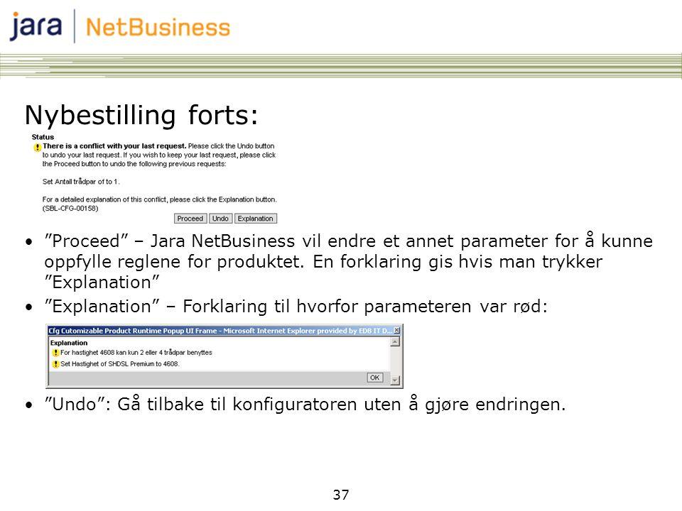 37 Nybestilling forts: • Proceed – Jara NetBusiness vil endre et annet parameter for å kunne oppfylle reglene for produktet.