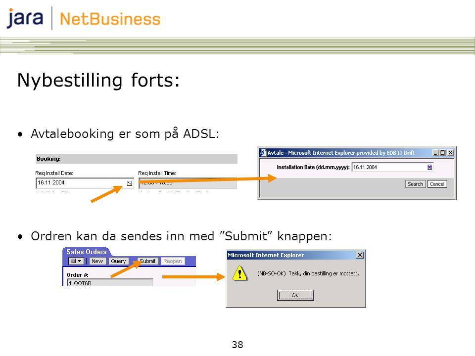 38 Nybestilling forts: •Avtalebooking er som på ADSL: •Ordren kan da sendes inn med Submit knappen: