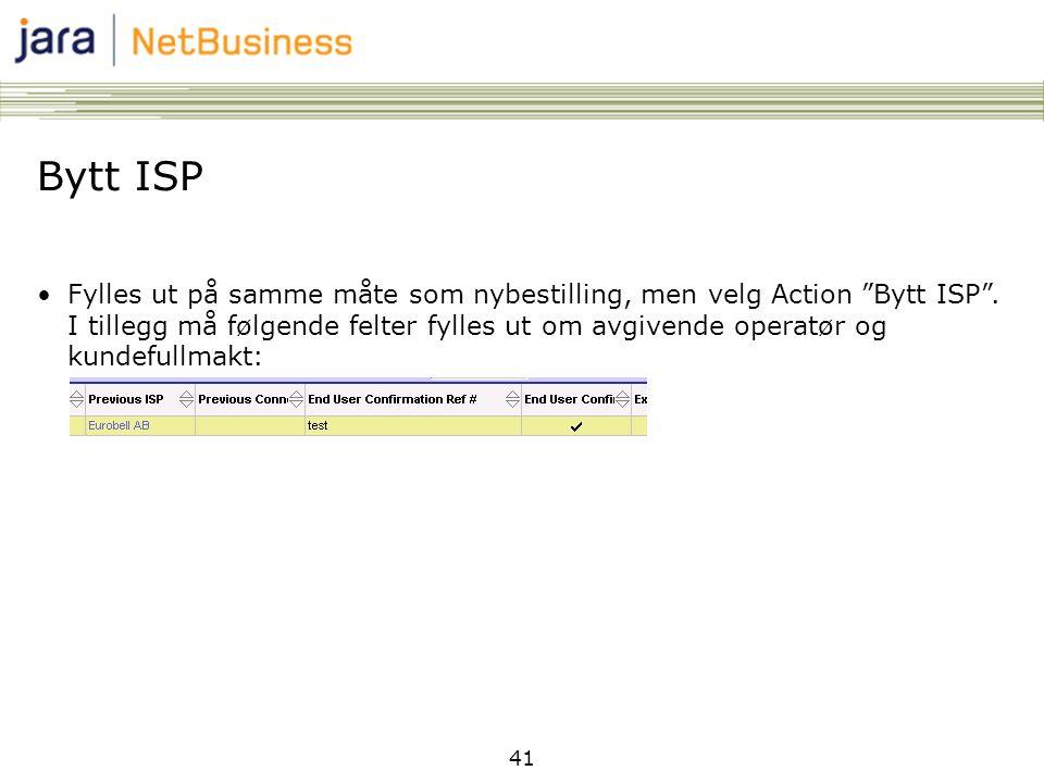 41 Bytt ISP •Fylles ut på samme måte som nybestilling, men velg Action Bytt ISP .