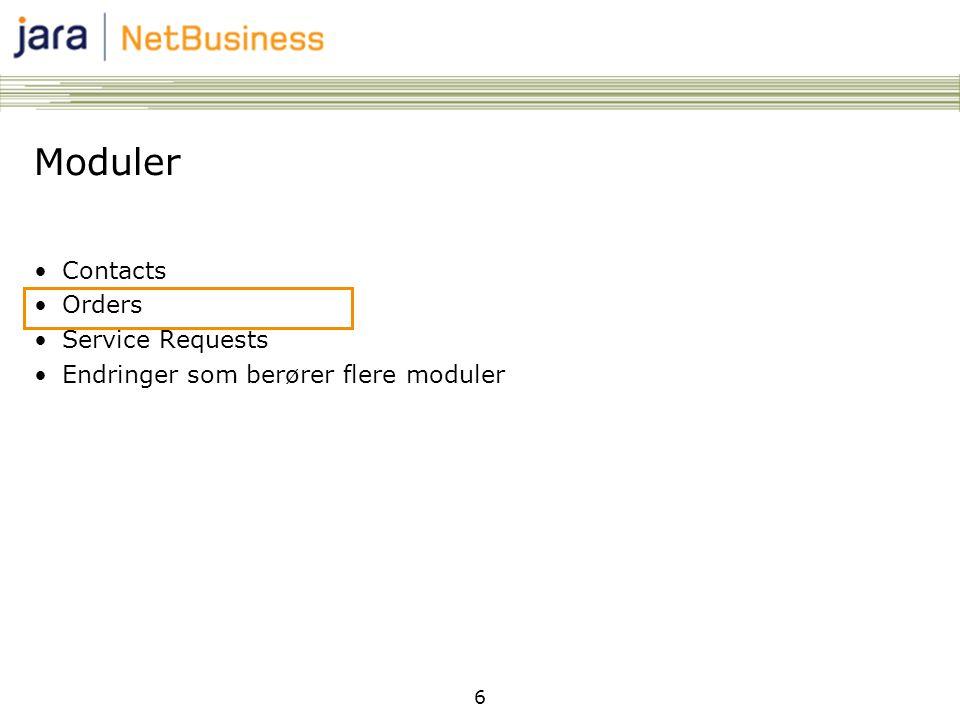 6 Moduler •Contacts •Orders •Service Requests •Endringer som berører flere moduler