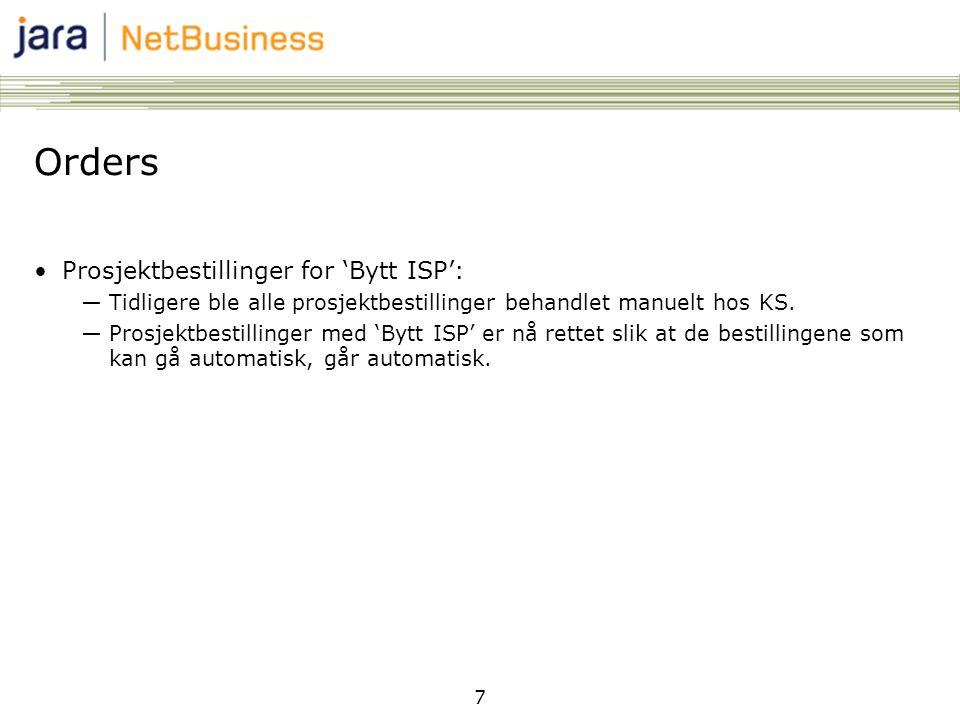 7 Orders •Prosjektbestillinger for 'Bytt ISP': ―Tidligere ble alle prosjektbestillinger behandlet manuelt hos KS.