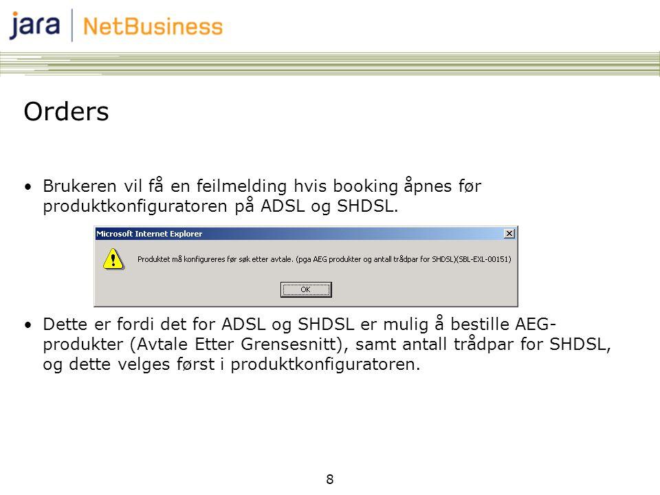 8 Orders •Brukeren vil få en feilmelding hvis booking åpnes før produktkonfiguratoren på ADSL og SHDSL.