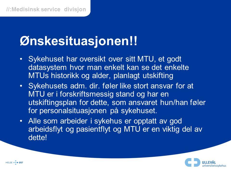 //:Medisinsk service divisjon Ønskesituasjonen!! •Sykehuset har oversikt over sitt MTU, et godt datasystem hvor man enkelt kan se det enkelte MTUs his