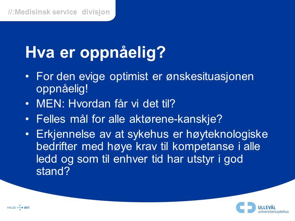 //:Medisinsk service divisjon Hva er oppnåelig? •For den evige optimist er ønskesituasjonen oppnåelig! •MEN: Hvordan får vi det til? •Felles mål for a