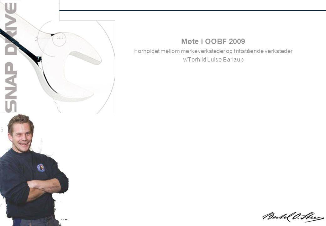 Møte i OOBF 2009 Forholdet mellom merkeverksteder og frittstående verksteder v/Torhild Luise Barlaup