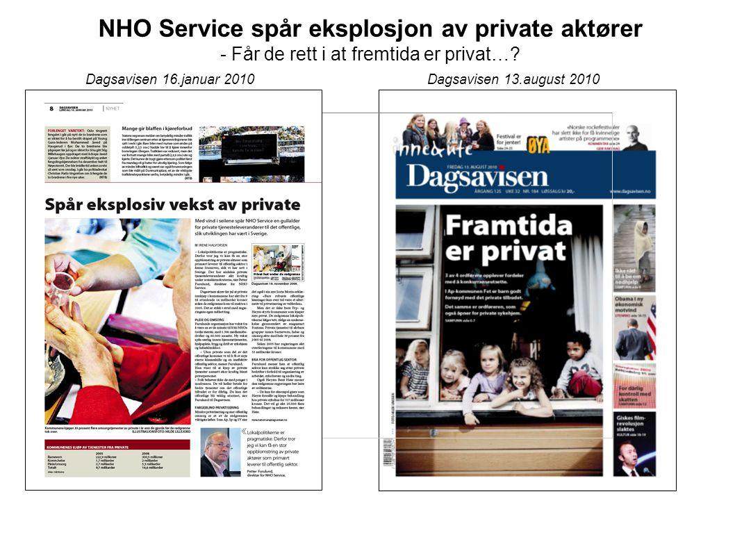 Dagsavisen 16.januar 2010Dagsavisen 13.august 2010 NHO Service spår eksplosjon av private aktører - Får de rett i at fremtida er privat…?