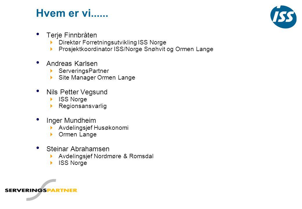 Hvem er vi...... • Terje Finnbråten  Direktør Forretningsutvikling ISS Norge  Prosjektkoordinator ISS/Norge Snøhvit og Ormen Lange • Andreas Karlsen