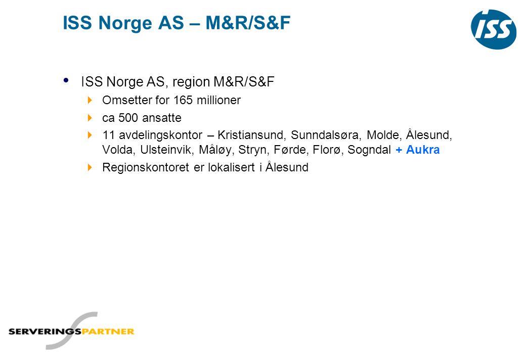ISS Norge AS – M&R/S&F • ISS Norge AS, region M&R/S&F  Omsetter for 165 millioner  ca 500 ansatte  11 avdelingskontor – Kristiansund, Sunndalsøra,