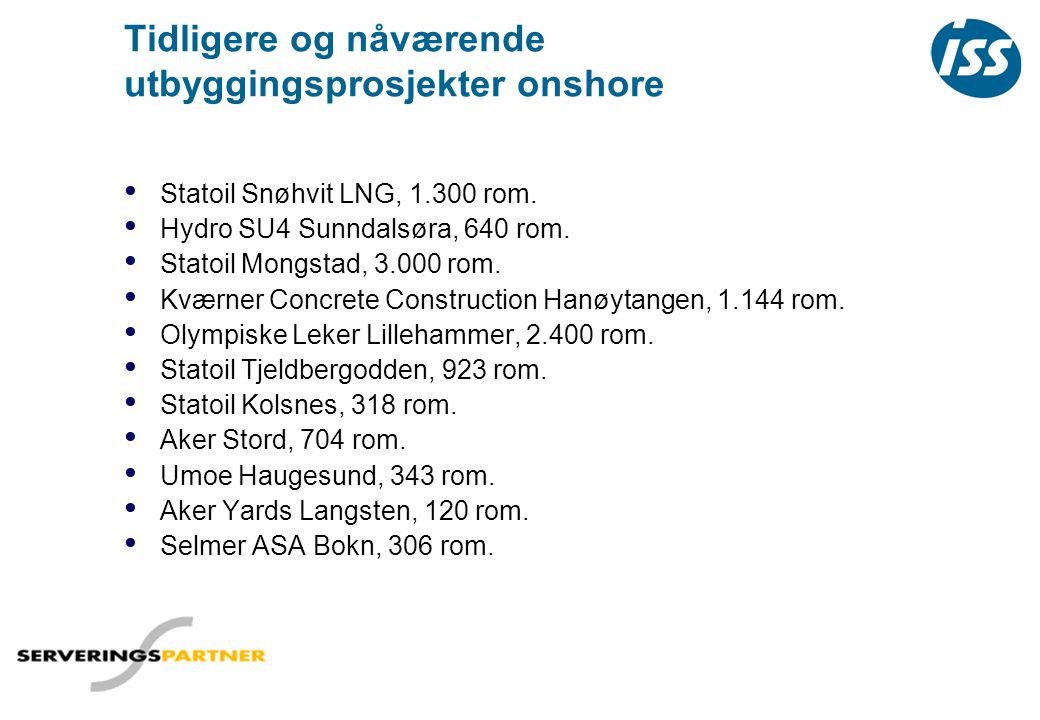 Tidligere og nåværende utbyggingsprosjekter onshore • Statoil Snøhvit LNG, 1.300 rom. • Hydro SU4 Sunndalsøra, 640 rom. • Statoil Mongstad, 3.000 rom.