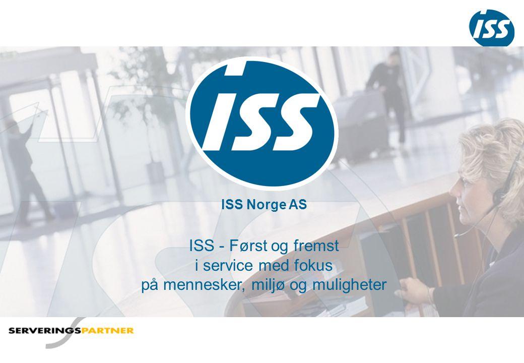ISS Norge AS ISS - Først og fremst i service med fokus på mennesker, miljø og muligheter