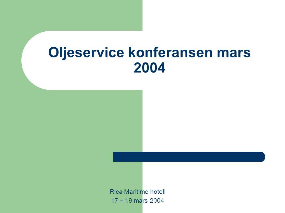 Oljeservice konferansen mars 2004 Rica Maritime hotell 17 – 19 mars 2004