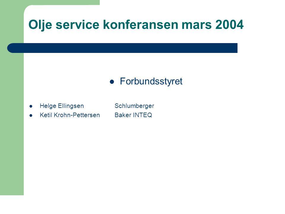 Olje service konferansen mars 2004  Forbundsstyret  Helge EllingsenSchlumberger  Ketil Krohn-Pettersen Baker INTEQ