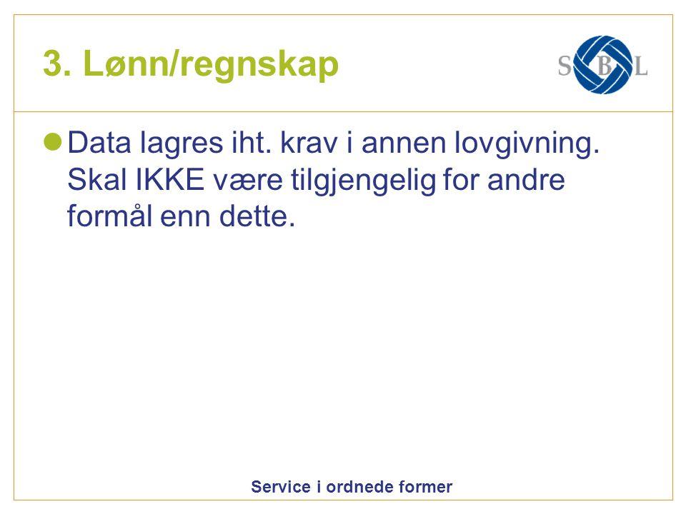 Service i ordnede former 3. Lønn/regnskap  Data lagres iht.